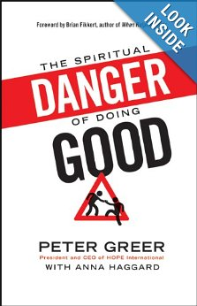 The Spiritual Danger of Doing Good by Peter Greer with Anna Haggard