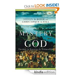 Mystery of God, The: Theology for Knowing the Unknowable