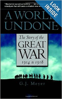 A World Undone: The Story of the Great War, 1914 to 1918 by GJ Meyer