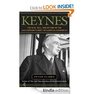 Keynes: The Rise and Fall and Return of the 20th Century's Most Influential Economist by Peter Clarke