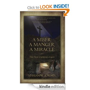 A Miser, A Manger, A Miracle – You Will Never Think of Easter and Christmas the Same Way Again by Marianne Jordan