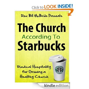 "Church Leadership and Administration: ""Church According To Starbucks""- A Modern Approach To Church Growth, Church Leadership and Church Vitality by Bill McBride"