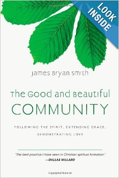 The Good and Beautiful Community: Following the Spirit, Extending Grace, Demonstrating Love by James Bryan Smith