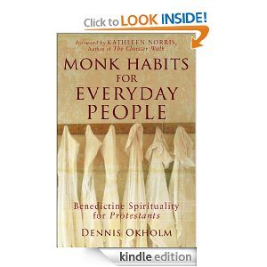 Monk Habits for Everyday People: Benedictine Spirituality for Protestants by Dennis Okholm