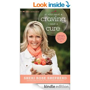 If You Have a Craving, I Have a Cure: Experience Food, Faith, and Fulfillment a Whole New Way by Sheri Rose Shepherd