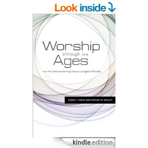 Worship through the Ages: How the Great Awakenings Shape Evangelical Worship by Elmer Towns and Vernon Whaley