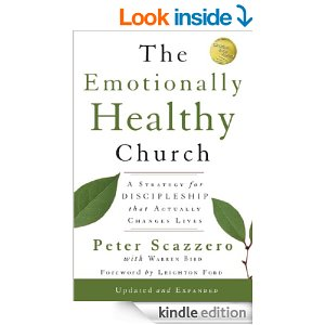 The Emotionally Healthy Church, Expanded Edition: A Strategy for Discipleship That Actually Changes Lives by Peter Scazzero with Warren Bird