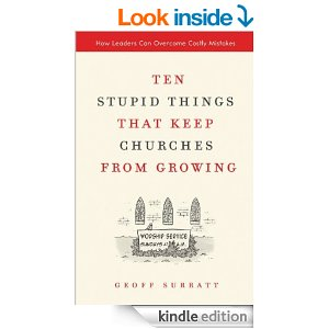 Ten Stupid Things That Keep Churches from Growing: How Leaders Can Overcome Costly Mistakes by Geoff Surratt