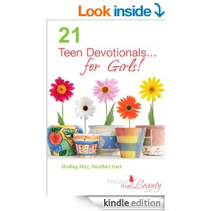 21 Teen Devotionals...For Girls! by Shelley Hitz and Heather Hart