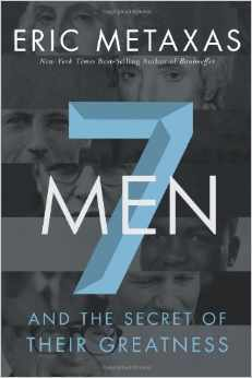 Seven Men: And the Secret of Their Greatness by Eric Metaxas