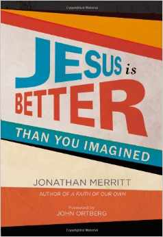 Book Review: Jesus is Better Than You Imagined by Jonathan Merritt