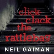 Click-Clack the Rattlebag: A Free Short Story Written and Performed by Neil Gaiman | [Neil Gaiman]