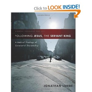 Following Jesus, the Servant King: A Biblical Theology of Covenantal Discipleship (Biblical Theology for Life)