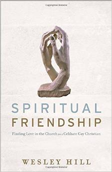 Spiritual Friendship: Finding Love in the Church as a Celibate Gay Christian by Wesley Hill