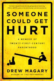 Someone Could Get Hurt: A Memoir of Twenty-First-Century Parenthood by Drew Magary