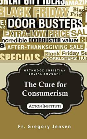 The Cure for Consumerism (Orthodox Christian Social Thought Book 2)
