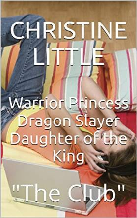 Warrior Princess Drangon Slayer Daughter of the King Club by Christine Little