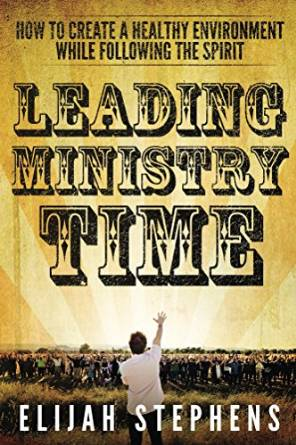 Leading Ministry Time: How to Create Heathy Environments While Following The Spirit