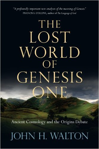 The Lost World of Genesis One: Ancient Cosmology and the Origins Debate by John Walton