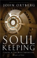 Soul Keeping: Caring for the Most Important Part of You by John Ortberg