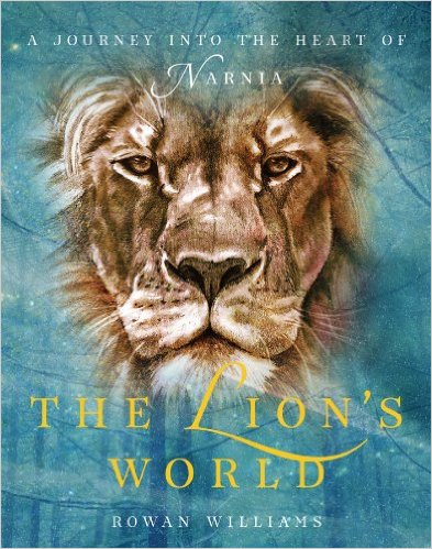 The Lions World: A Journey into the Heart of Narnia by Rowan Williams