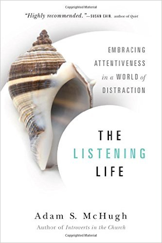 The Listening Life Embracing Attentiveness in a World of Distraction by Adam McHugh