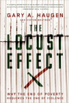 The Locust Effect: Why The End of Poverty Requires the End of Violence by Gary Haugen