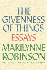 The Givenness of Things by Marilynn Robinson