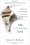The Listening Life: Embracing Attentiveness in a World of Distraction by Adam McHugh