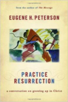 Practice Resurrection: A Conversation on Growing Up in Christ by Eugene Peterson