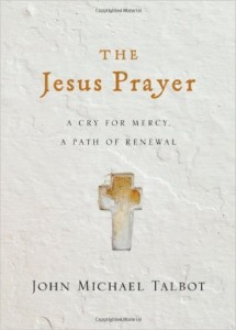 The Jesus Prayer: A Cry for Mercy, a Path of Renewal  by John Michael Talbot