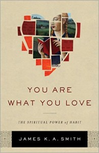 You Are What You Love: The Spiritual Power of Habit by James K.A. Smith