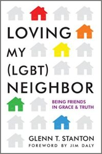 Loving My (LGBT) Neighbor: Being Friends in Grace and Truth by Glenn Stanton