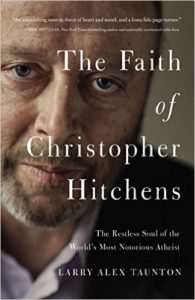 The Faith of Christopher Hitchens: The Restless Soul of the World's Most Notorious Atheist by Larry Alex Taunton