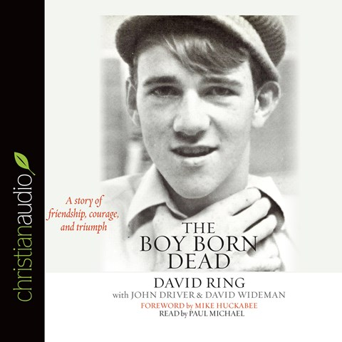 The Boy Born Dead: A Story of Friendship, Courage and Triumph by David Ring and John Driver