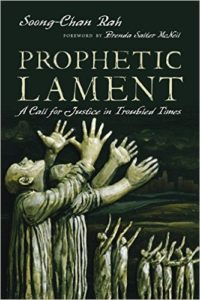 Prophetic Lament: A Call for Justice in Troubled Times by Soong-Chan Rah book review