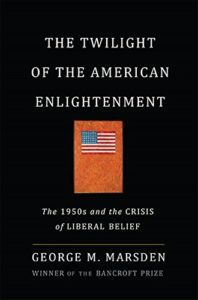 The Twilight of American Enlightenment: The 1950s and the Crisis of Liberal Belief by George Marsden