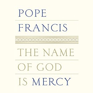 The Name of God is Mercy by Pope Francis and Andrea Tornielli