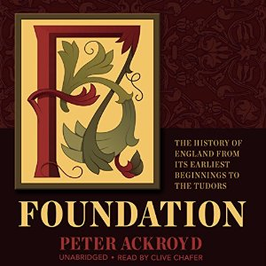Foundation: The History of England from Its Earliest Beginnings to the Tudors: The History of England