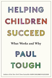 Helping Children Succeed: What Works and Why by Paul Tough book review