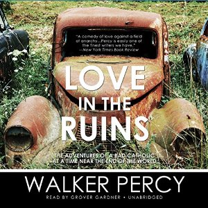 Love in the Ruins: The Adventures of a Bad Catholic at a Time Near the End of the World by Walker Percy book Review