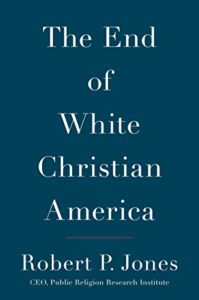 Book Review The End of White Christian America by Robert P Jones