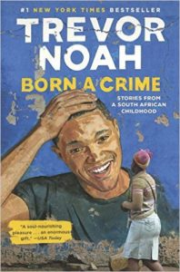 Born a Crime: Stories From a South African Childhood by Trevor Noah book review