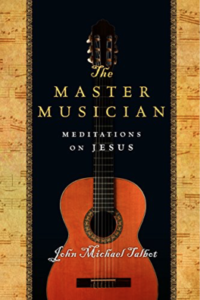 The Master Musician Meditations on Jesus by John Michael Talbot Book Review