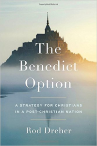 Book Review The Benedict Option: A Strategy for Christians in a Post-Christian Nation by Rod Dreher