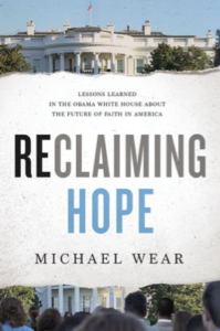 Reclaiming Hope: Lessons Learned in the Obama White House About the Future of Faith in America by Michael Wear