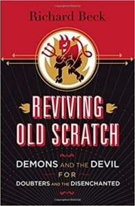 Reviving Old Scratch: Demons and the Devil for the Doubters and Disenchanted by Richard Beck