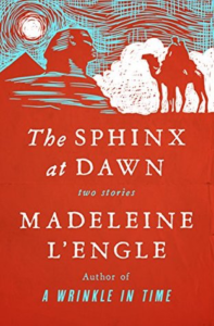 The Sphinx At Dawn: Two Stories by Madeleine L'Engle