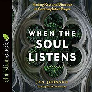 When The Soul Listens: Finding Rest and Direction in Contemplative Prayer by Jan Johnson