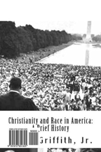 Christianity and Race in America: A Brief History by Bobby Griffith